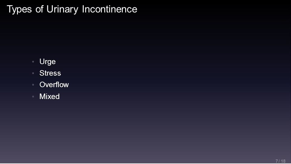 Types of Urinary Incontinence 7 / 18 Urge Stress Overflow Mixed