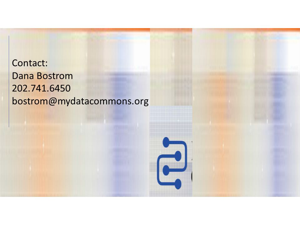 Contact: Dana Bostrom 202.741.6450 bostrom@mydatacommons.org
