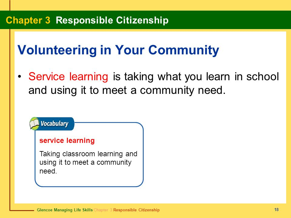 Glencoe Managing Life Skills Chapter 3 Responsible Citizenship Chapter 3 Responsible Citizenship 18 Volunteering in Your Community Service learning is