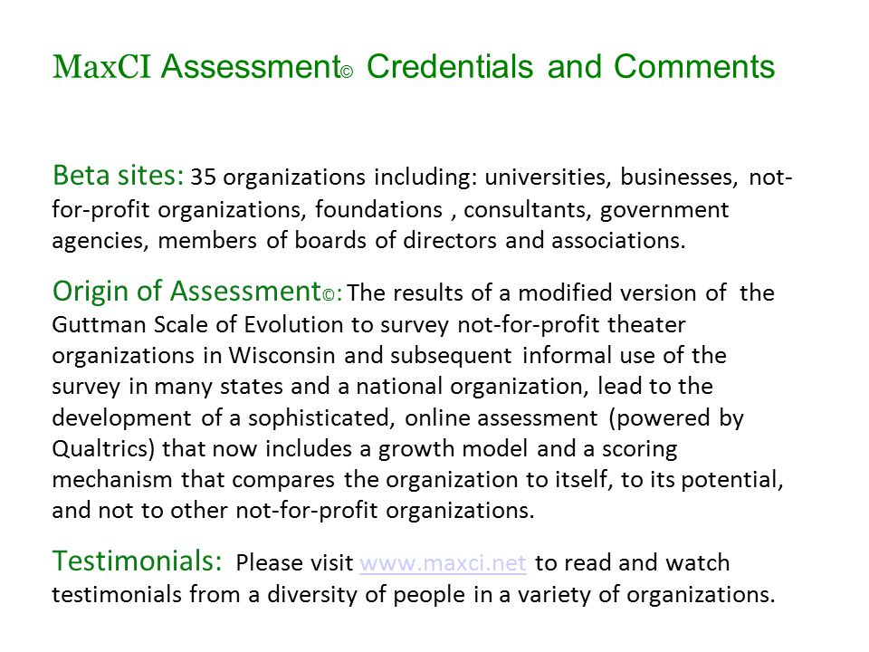 MaxCI Assessment © Credentials and Comments Beta sites: 35 organizations including: universities, businesses, not- for-profit organizations, foundatio