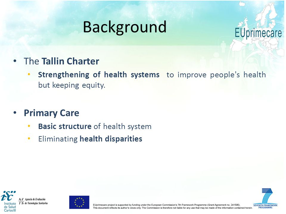 The Tallin Charter Strengthening of health systems to improve people's health but keeping equity. Primary Care Basic structure of health system Elimin