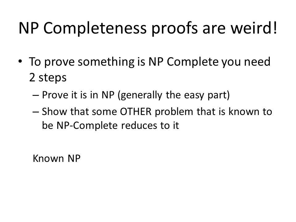 NP Completeness proofs are weird.