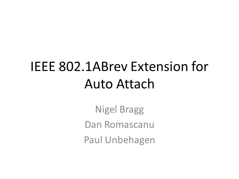IEEE 802.1ABrev Extension for Auto Attach Nigel Bragg Dan Romascanu Paul Unbehagen