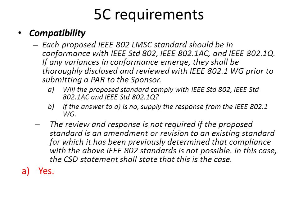 5C requirements Compatibility – Each proposed IEEE 802 LMSC standard should be in conformance with IEEE Std 802, IEEE 802.1AC, and IEEE 802.1Q.