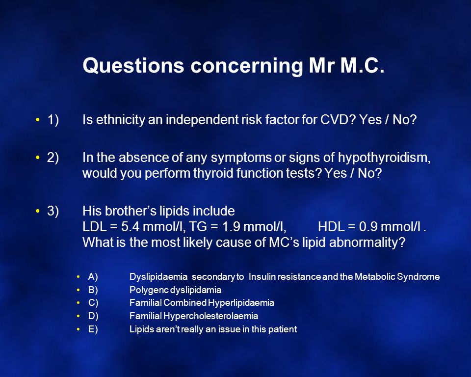 Questions concerning Mr M.C. 1) Is ethnicity an independent risk factor for CVD.