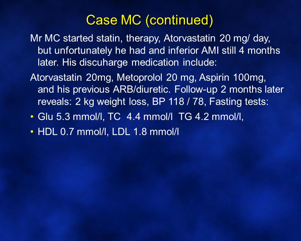 Mr MC started statin, therapy, Atorvastatin 20 mg/ day, but unfortunately he had and inferior AMI still 4 months later.