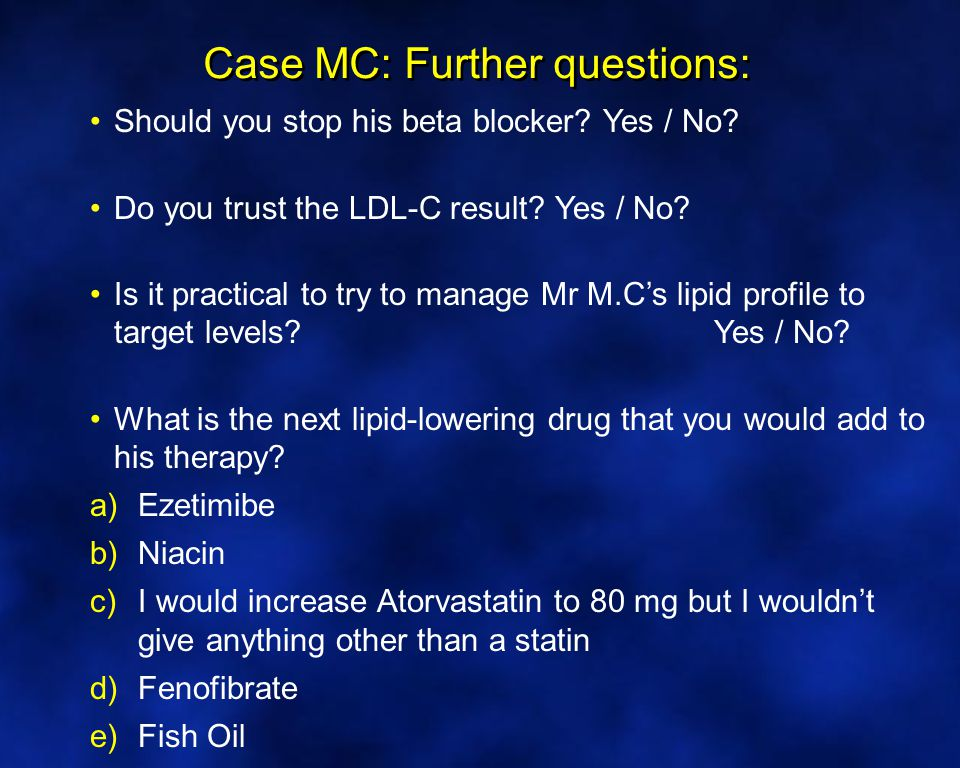 Case MC: Further questions: Should you stop his beta blocker.