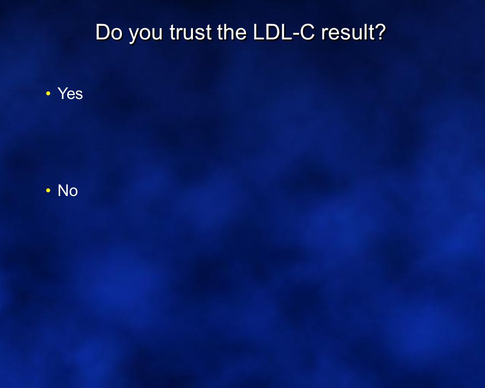 Do you trust the LDL-C result Yes No