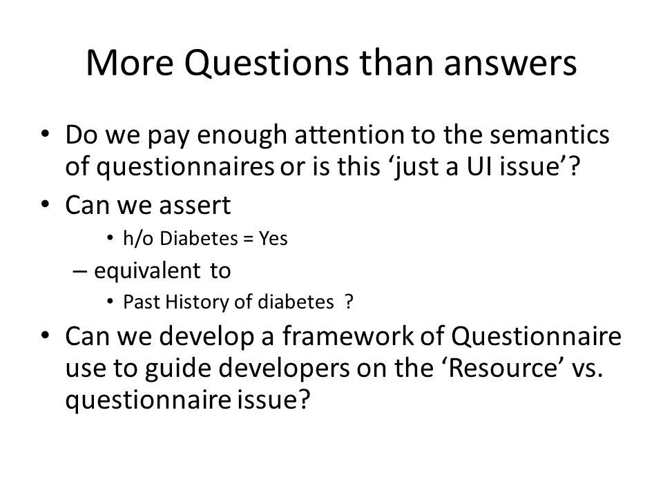 More Questions than answers Do we pay enough attention to the semantics of questionnaires or is this 'just a UI issue'.