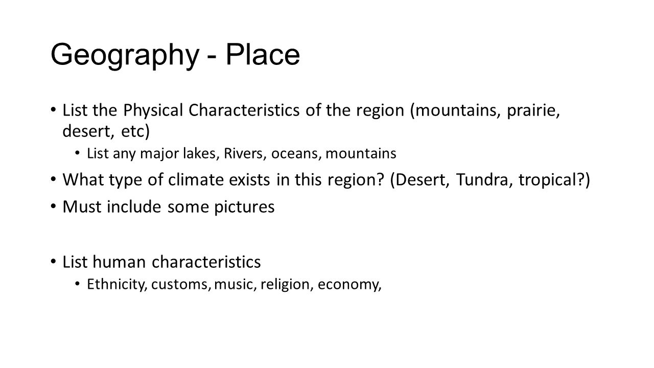 Geography - Place List the Physical Characteristics of the region (mountains, prairie, desert, etc) List any major lakes, Rivers, oceans, mountains What type of climate exists in this region.