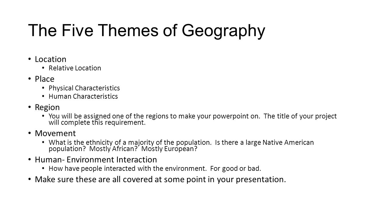 The Five Themes of Geography Location Relative Location Place Physical Characteristics Human Characteristics Region You will be assigned one of the re