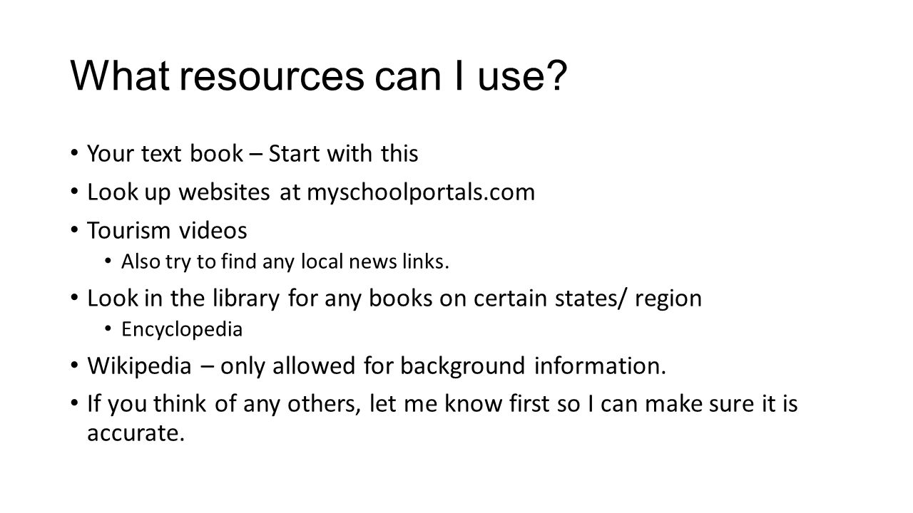 What resources can I use? Your text book – Start with this Look up websites at myschoolportals.com Tourism videos Also try to find any local news link