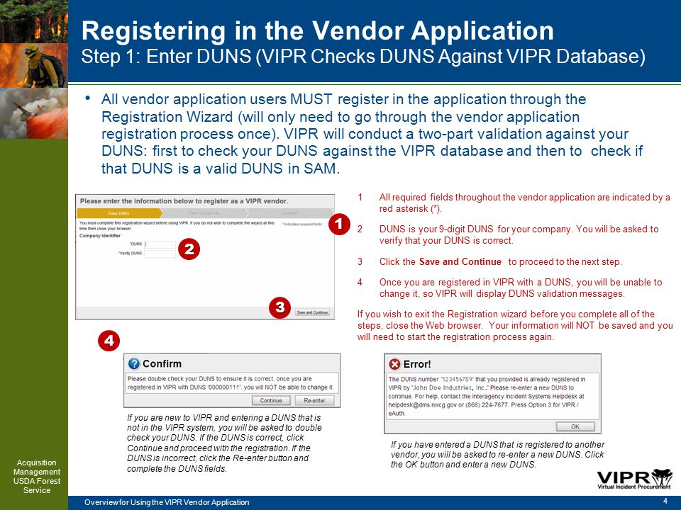 Overview for Using the VIPR Vendor Application Registering in the Vendor Application Step 1: Enter DUNS (VIPR Checks DUNS Against VIPR Database) All vendor application users MUST register in the application through the Registration Wizard (will only need to go through the vendor application registration process once).