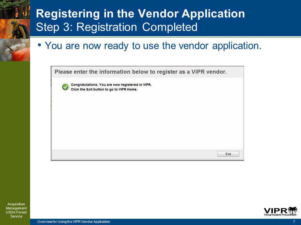 Overview for Using the VIPR Vendor Application Registering in the Vendor Application Step 3: Registration Completed You are now ready to use the vendor application.