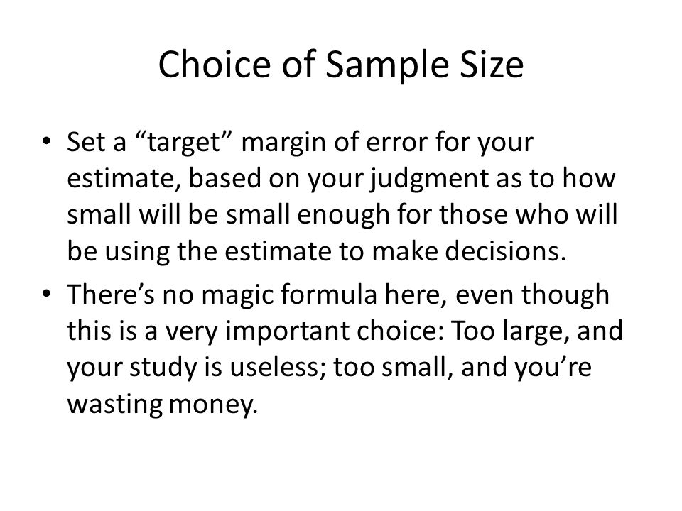 "Choice of Sample Size Set a ""target"" margin of error for your estimate, based on your judgment as to how small will be small enough for those who will"