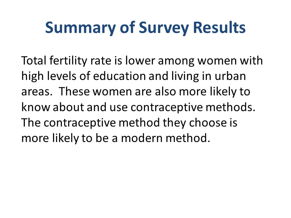 Summary of Survey Results Total fertility rate is lower among women with high levels of education and living in urban areas.