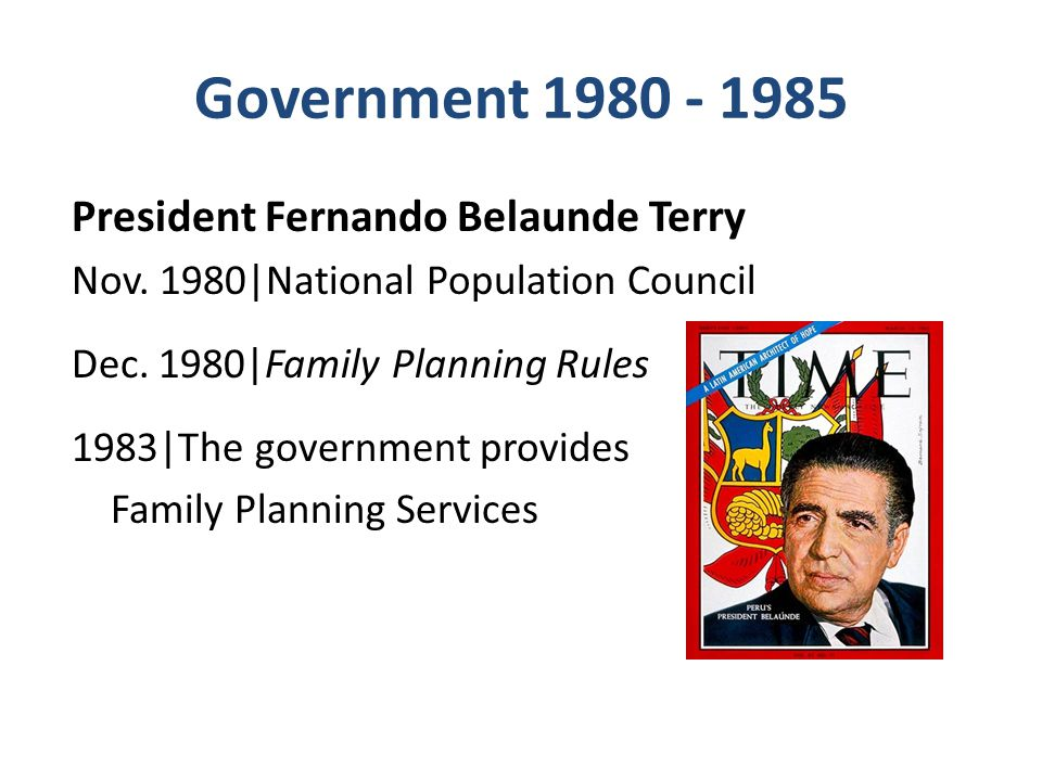 Government 1980 - 1985 President Fernando Belaunde Terry Nov.