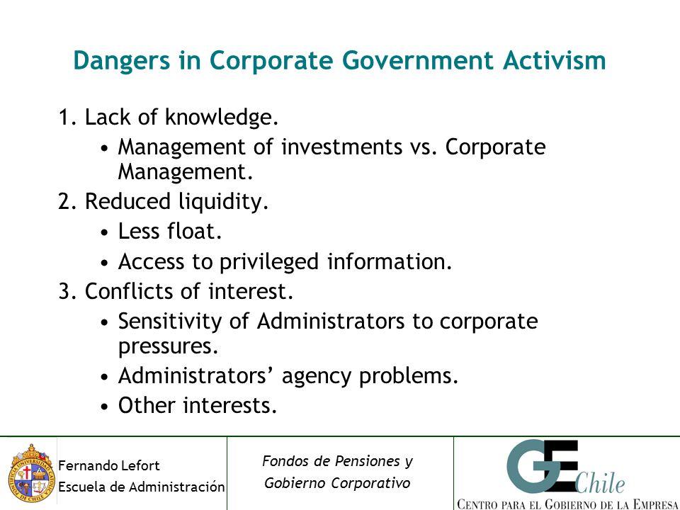 Fernando Lefort Escuela de Administración Fondos de Pensiones y Gobierno Corporativo Dangers in Corporate Government Activism 1.Lack of knowledge.