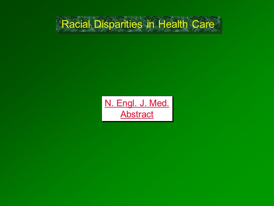 N. Engl. J. Med. Abstract N. Engl. J. Med. Abstract Racial Disparities in Health Care