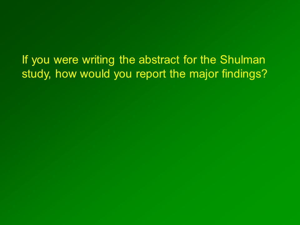 If you were writing the abstract for the Shulman study, how would you report the major findings?