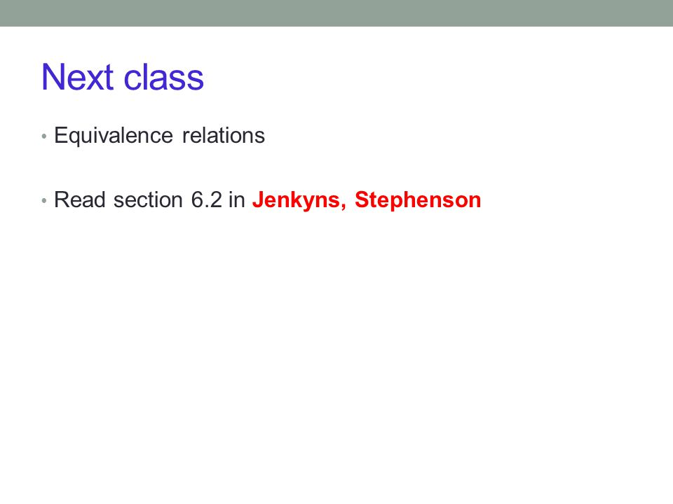 Next class Equivalence relations Read section 6.2 in Jenkyns, Stephenson