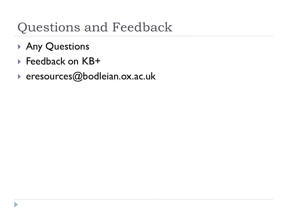 Questions and Feedback  Any Questions  Feedback on KB+  eresources@bodleian.ox.ac.uk