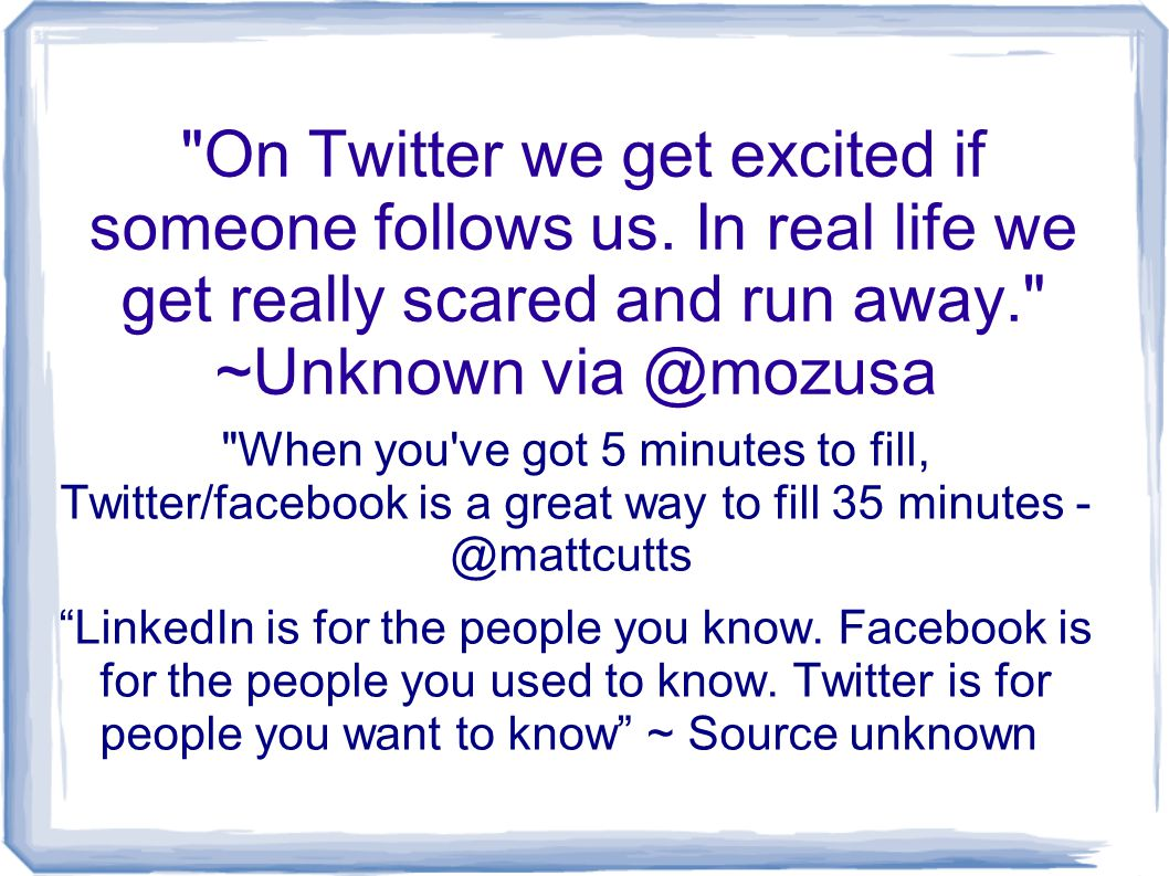 On Twitter we get excited if someone follows us.