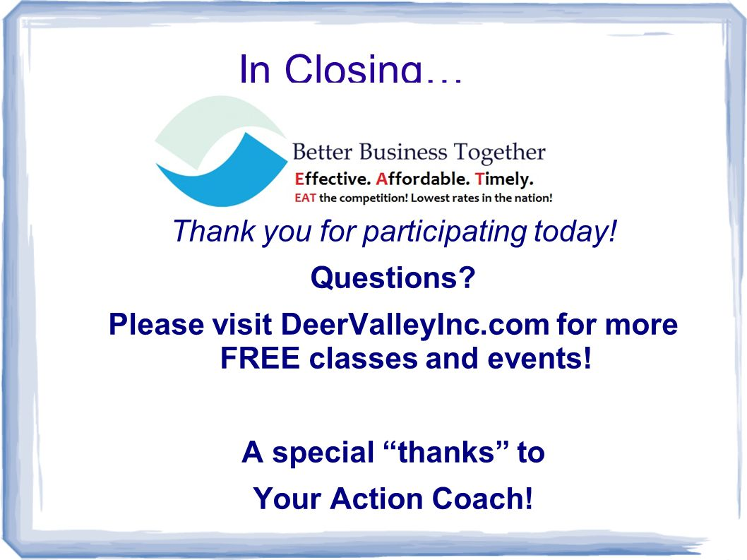 In Closing… Thank you for participating today.Questions.