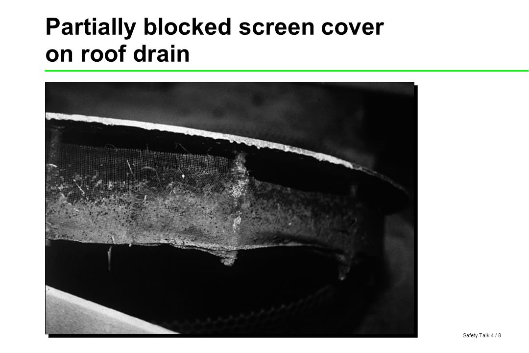 Safety Talk 4 / 8 Partially blocked screen cover on roof drain