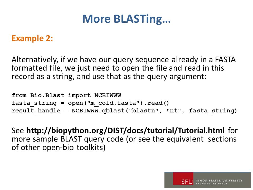 More BLASTing… Example 2: Alternatively, if we have our query sequence already in a FASTA formatted file, we just need to open the file and read in th