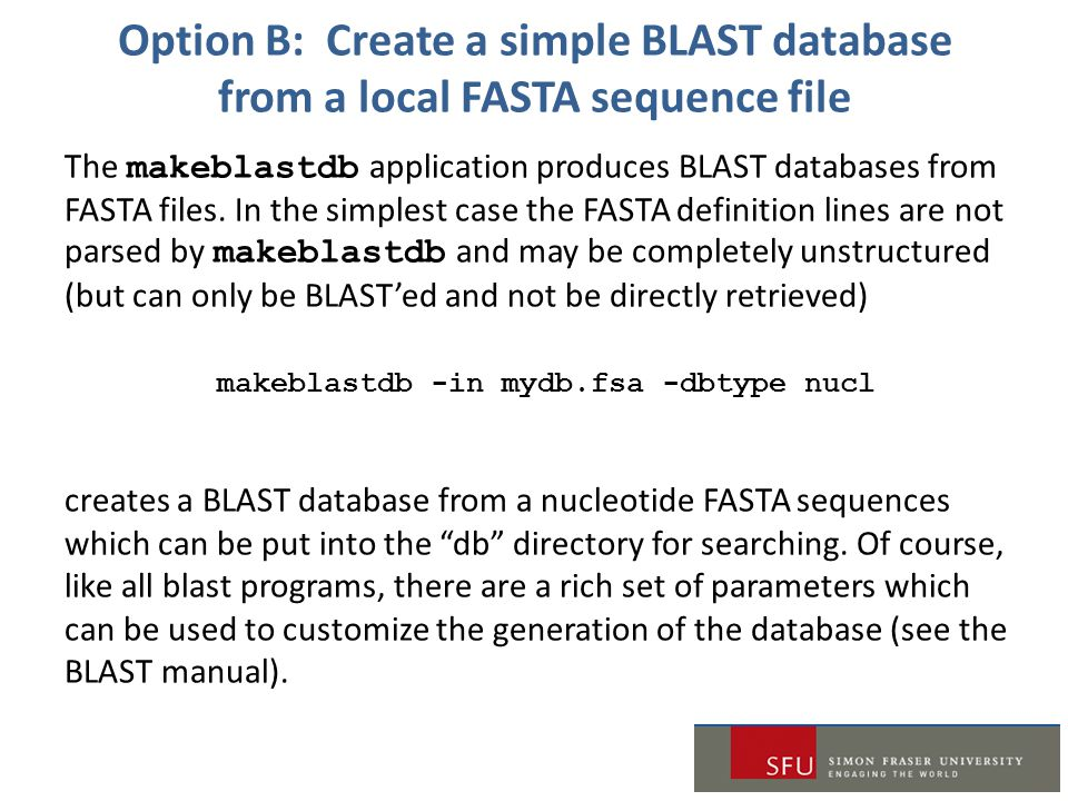 Option B: Create a simple BLAST database from a local FASTA sequence file The makeblastdb application produces BLAST databases from FASTA files. In th