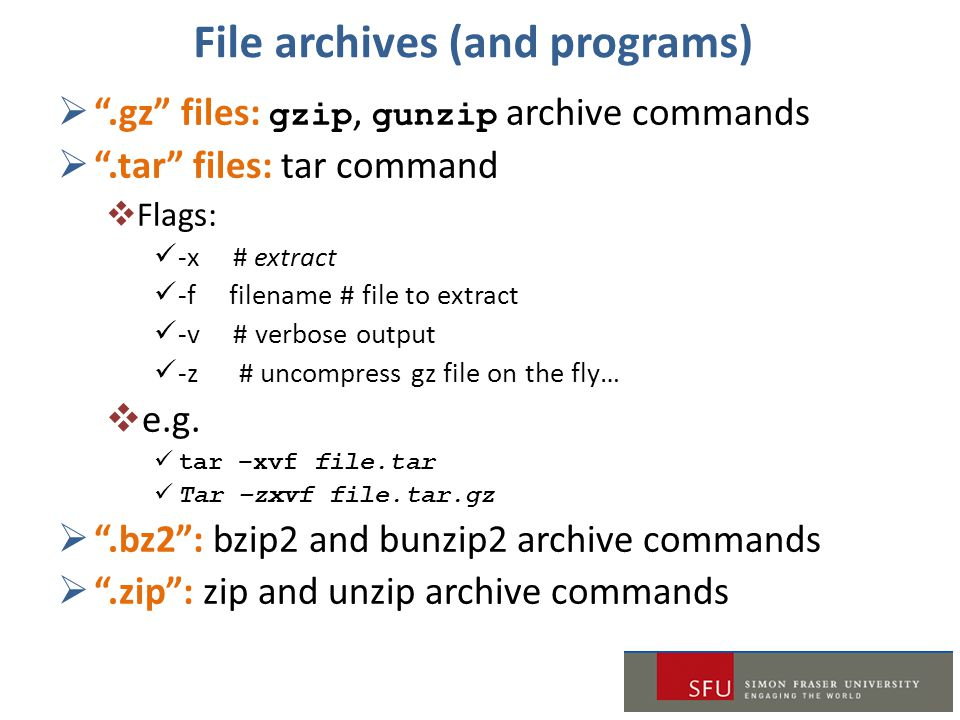 "File archives (and programs)  "".gz"" files: gzip, gunzip archive commands  "".tar"" files: tar command  Flags: -x # extract -f filename # file to extr"