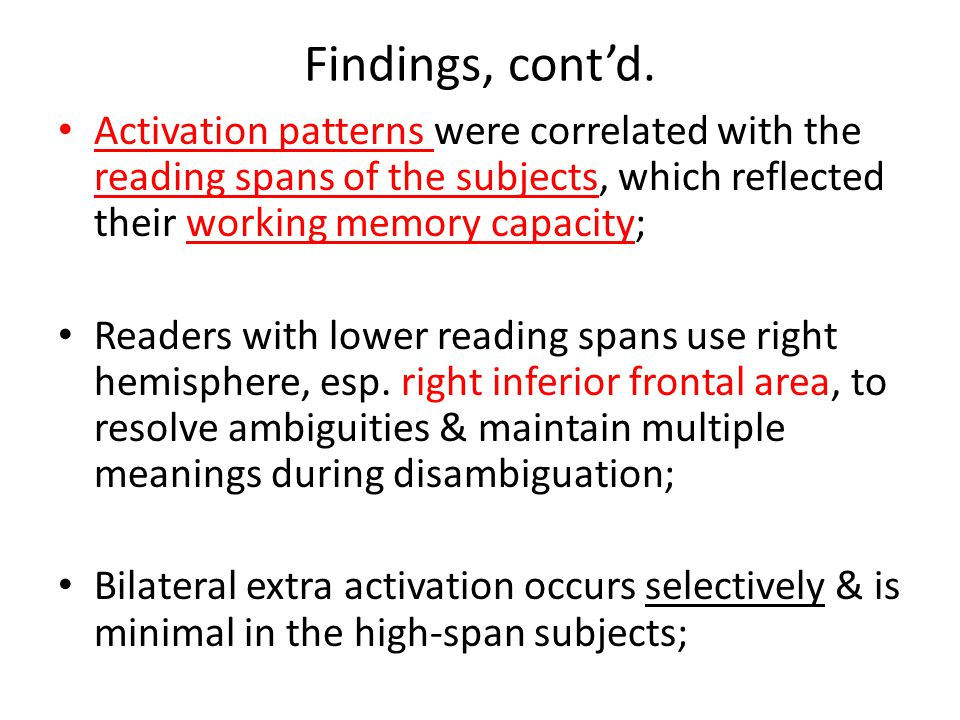 Findings, cont'd. Activation patterns were correlated with the reading spans of the subjects, which reflected their working memory capacity; Readers w