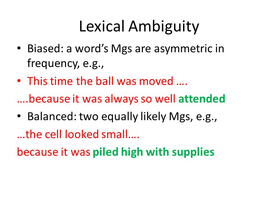 Lexical Ambiguity Biased: a word's Mgs are asymmetric in frequency, e.g., This time the ball was moved …. ….because it was always so well attended Bal