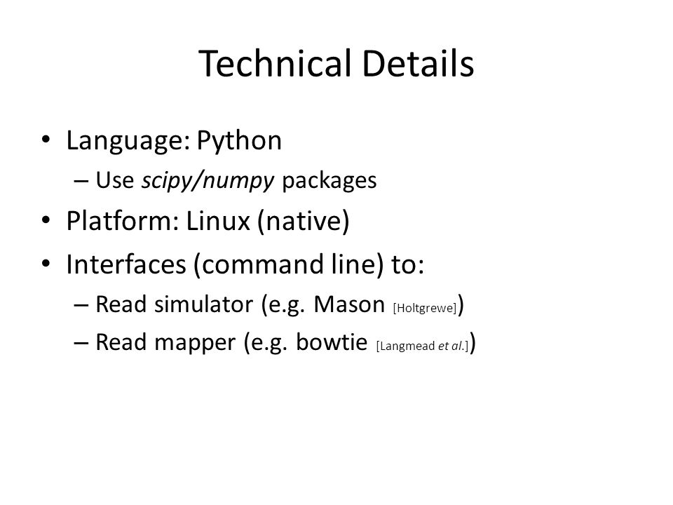 Technical Details Language: Python – Use scipy/numpy packages Platform: Linux (native) Interfaces (command line) to: – Read simulator (e.g. Mason [Hol