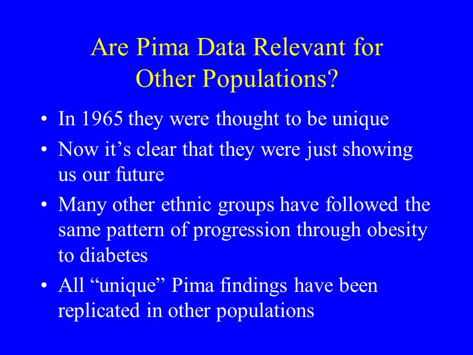 Are Pima Data Relevant for Other Populations.