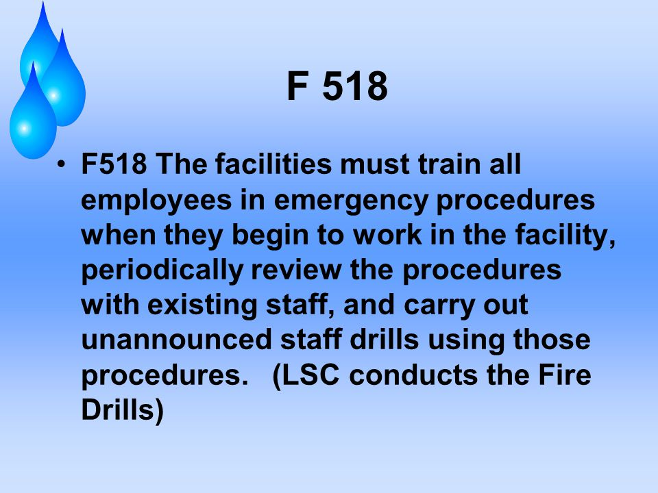 F 518 F518 The facilities must train all employees in emergency procedures when they begin to work in the facility, periodically review the procedures with existing staff, and carry out unannounced staff drills using those procedures.
