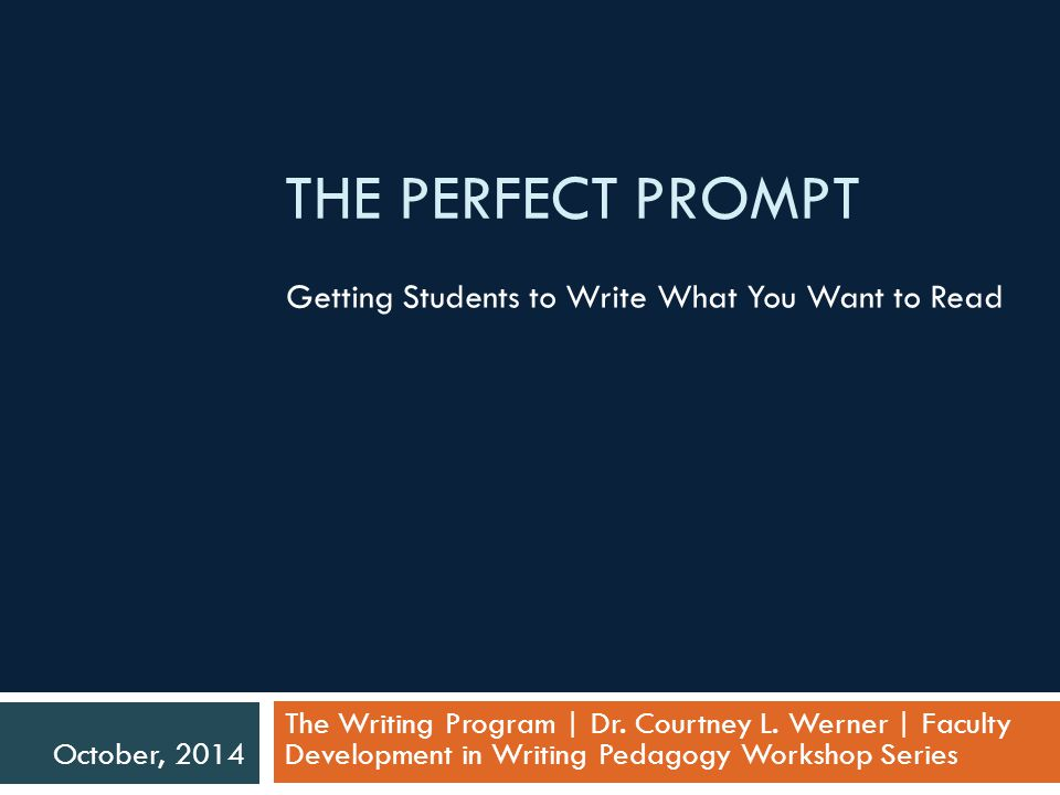 THE PERFECT PROMPT Getting Students to Write What You Want to Read The Writing Program | Dr.