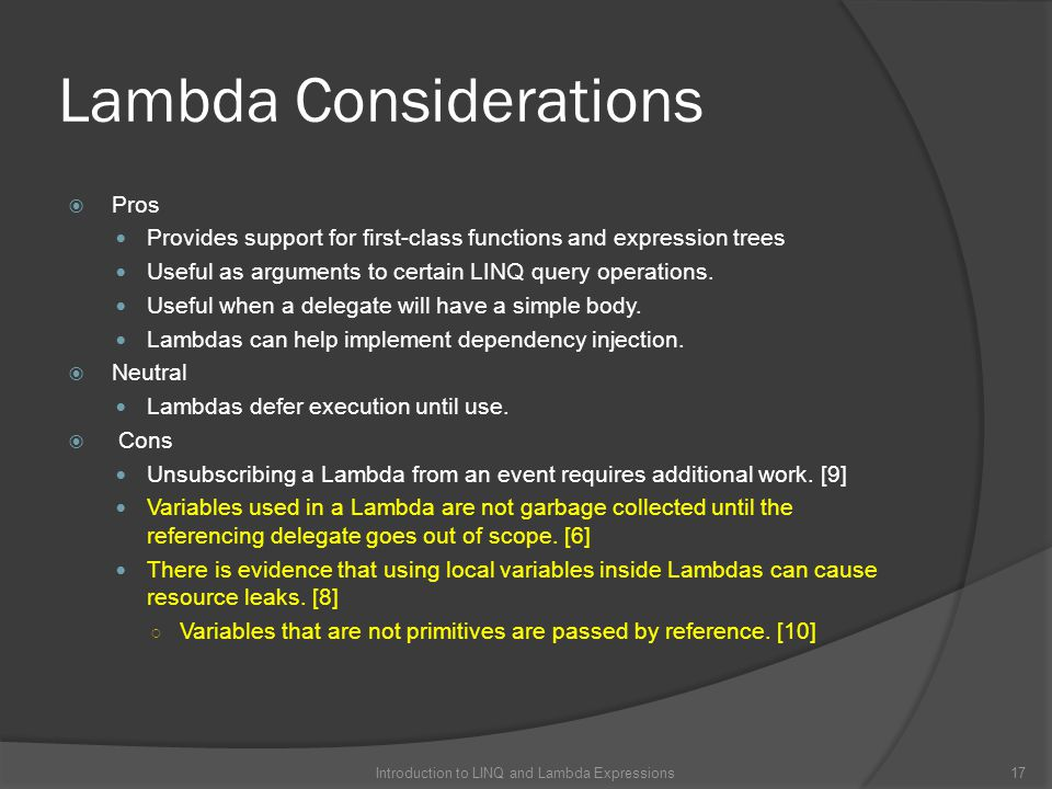 Lambda Considerations  Pros Provides support for first-class functions and expression trees Useful as arguments to certain LINQ query operations.