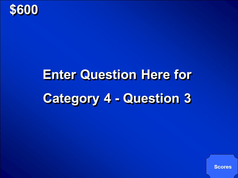 $600 Enter Answer Here for Category 4 - Question 3 Enter Answer Here for Category 4 - Question 3