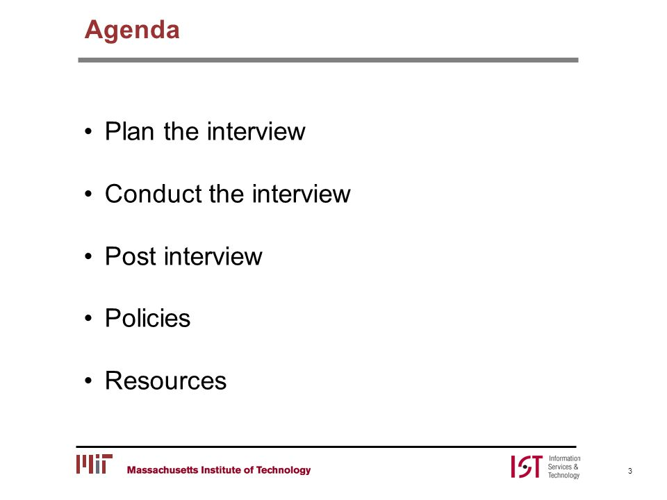 Agenda 3 Plan the interview Conduct the interview Post interview Policies Resources