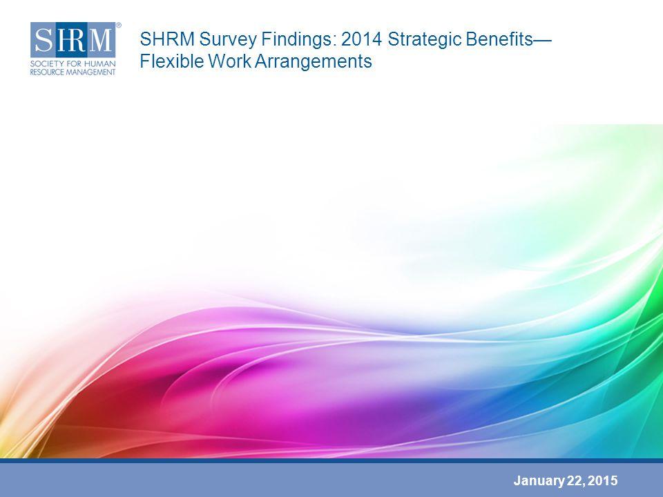 January 22, 2015 SHRM Survey Findings: 2014 Strategic Benefits— Flexible Work Arrangements