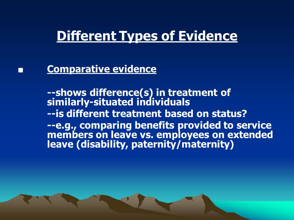 Different Types of Evidence ■ Comparative evidence --shows difference(s) in treatment of similarly-situated individuals --is different treatment based on status.
