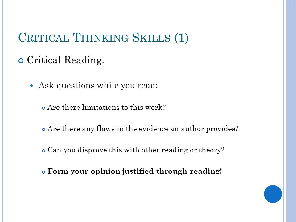 C RITICAL T HINKING S KILLS (1) Critical Reading.