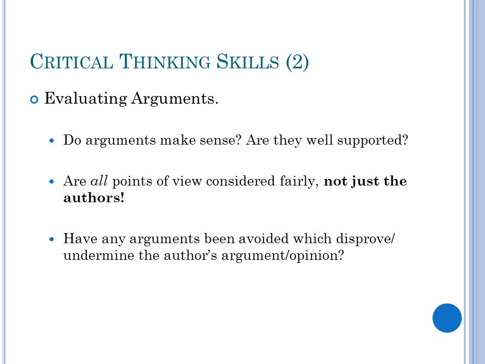 C RITICAL T HINKING S KILLS (2) Evaluating Arguments.