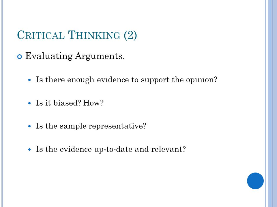 C RITICAL T HINKING (2) Evaluating Arguments. Is there enough evidence to support the opinion.