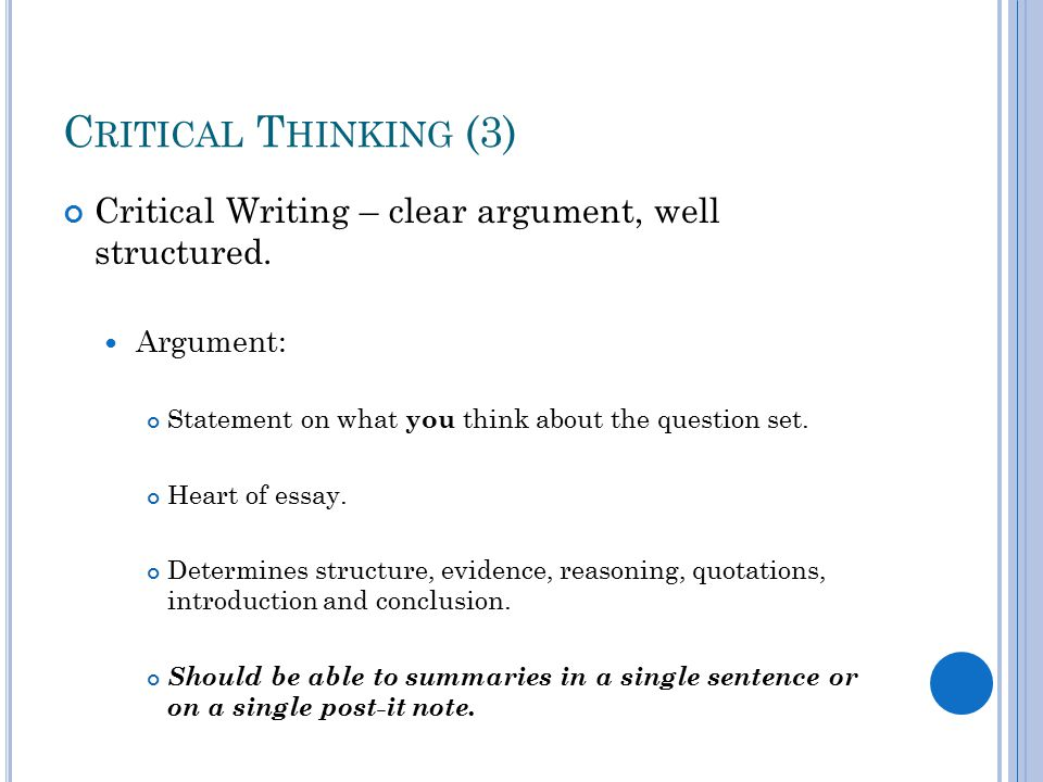 C RITICAL T HINKING (3) Critical Writing – clear argument, well structured.