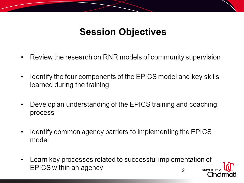 EPICS RESEARCH Evaluation of EPICS in Ohio Involved 21 trained and 20 untrained staff and 272 offenders Staff trained in EPICS outperformed untrained staff in the use of core correctional practices during contact sessions High risk offenders assigned to high fidelity staff had significantly lower incarceration rates than high risk offenders assigned to low fidelity staff 13 Latessa et al.
