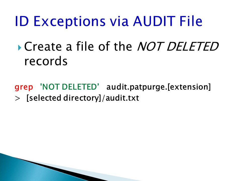  Create a file of the NOT DELETED records grep NOT DELETED' audit.patpurge.[extension] > [selected directory]/audit.txt