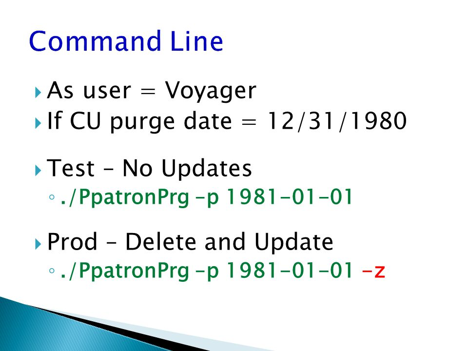  As user = Voyager  If CU purge date = 12/31/1980  Test – No Updates ◦./PpatronPrg –p 1981-01-01  Prod – Delete and Update ◦./PpatronPrg –p 1981-01-01 -z